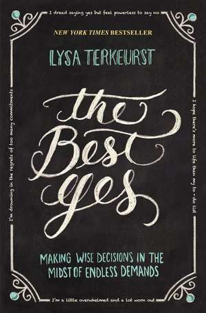 The Best Yes: Making Wise Decisions in the Midst of Endless Demands de Lysa TerKeurst