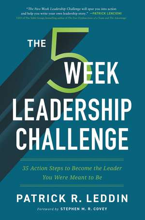 The Five-Week Leadership Challenge: 35 Action Steps to Become the Leader You Were Meant to Be de Patrick R. Leddin