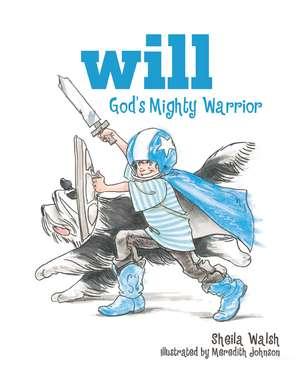 Will, God's Mighty Warrior de Sheila Walsh