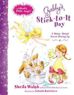 Gabby's Stick-to-It Day: A Story About Never Giving Up de Sheila Walsh