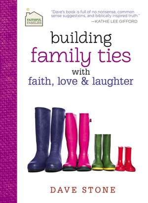 Building Family Ties with Faith, Love, and Laughter de Dave Stone