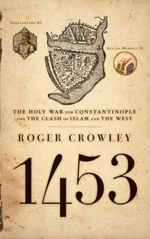 1453: The Holy War for Constantinople and the Clash of Islam and the West de Roger Crowley