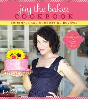 Joy The Baker Cookbook: 100 Simple and Comforting Recipes de Joy Wilson