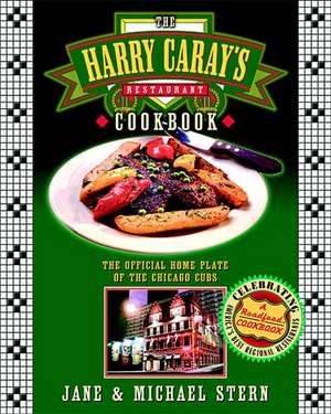 The Harry Caray's Restaurant Cookbook: The Official Home Plate of the Chicago Cubs de Jane Stern