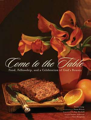 Come to the Table: Food, Fellowship, and a Celebration of God's Bounty de Benita Long