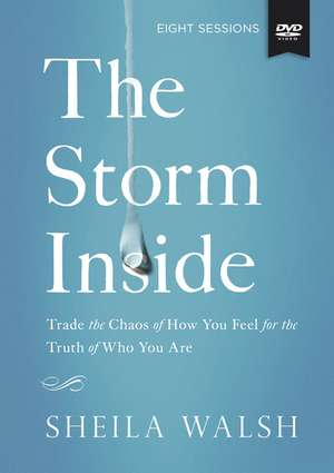 The The Storm Inside Study Guide with DVD: Trade the Chaos of How You Feel for the Truth of Who You Are de Sheila Walsh