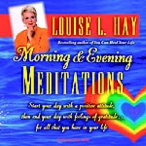 Morning and Evening Meditations:  Essays from the Heart of a Physician de Louise L. Hay