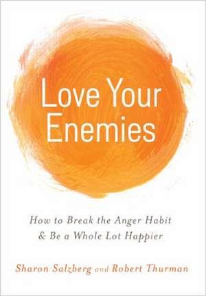 Love Your Enemies:  How to Break the Anger Habit & Be a Whole Lot Happier de Sharon Salzberg