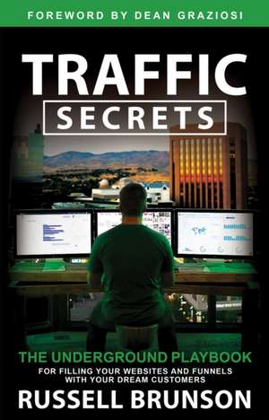 Traffic Secrets: The Underground Playbook for Filling Your Websites and Funnels with Your Dream Customers de Russell Brunson