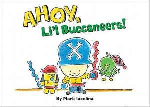 Ahoy, Li'l Buccaneers! de Mark Iacolina