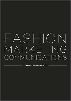Fashion Marketing Communications de Gaynor Lea–Greenwood