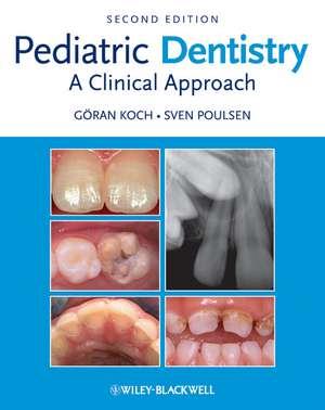 Pediatric Dentistry: A Clinical Approach de Goran Koch