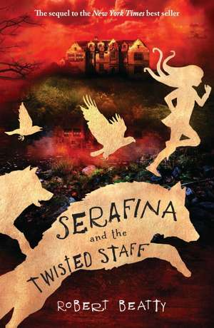 Serafina and the Twisted Staff de Robert Beatty