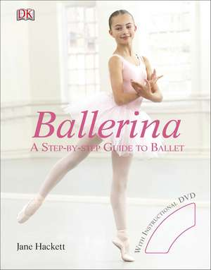 Ballerina: A Step-by-Step Guide to Ballet de Jane Hackett
