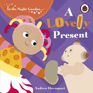In the Night Garden: A Lovely Present
