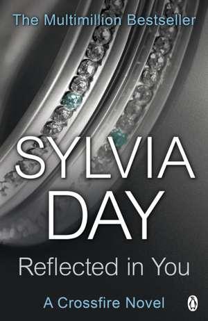 Reflected in You: A Crossfire Novel de Sylvia Day