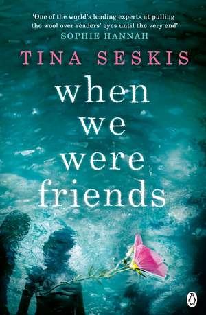 When We Were Friends de Tina Seskis