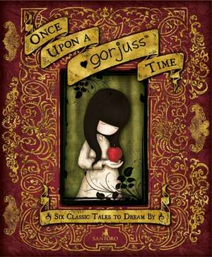 Once Upon a Gorjuss Time: Six Classic Tales to Dream by