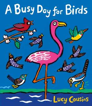 A Busy Day for Birds de Lucy Cousins