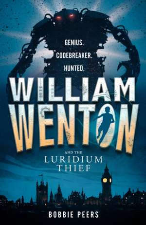 William Wenton 01 and the Luridium Thief de Bobbie Peers