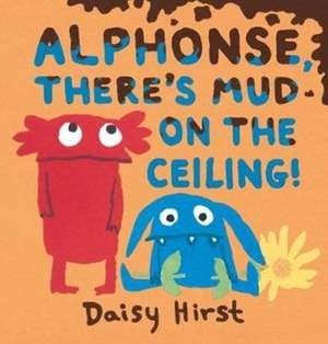 Alphonse, There's Mud on the Ceiling! de Daisy Hirst