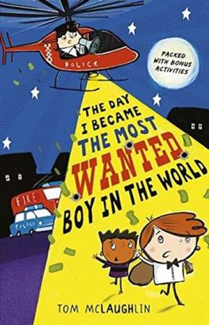 The Day I Became the Most Wanted Boy in the World de Tom McLaughlin