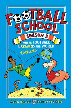 Football School Season 3: Where Football Explains the World de Alex Bellos