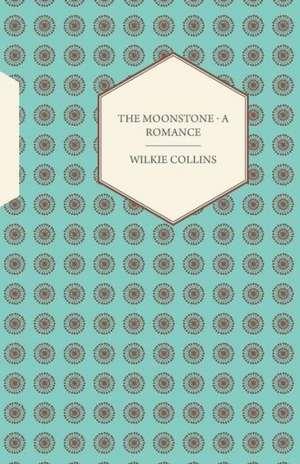 The Moonstone - A Romance de Wilkie Collins