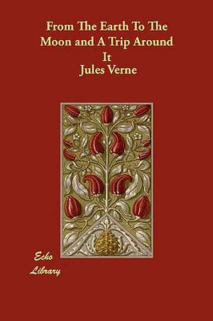 From the Earth to the Moon and a Trip Around It de Jules Verne