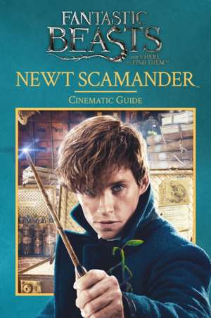 Fantastic Beasts and Where to Find Them: Cinematic Guide: Newt Scamander Do Not Feed Out de Felicity Baker