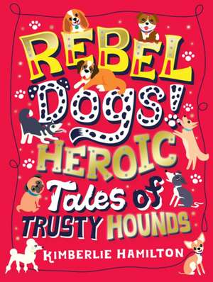 Rebel Dogs! de Kimberly Hamilton