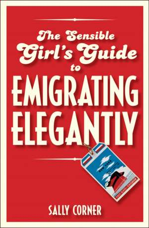 The Sensible Girl's Guide to Emigrating Elegantly