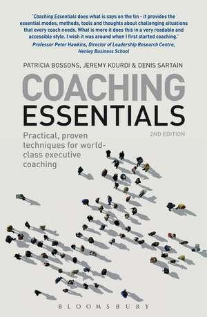 Coaching Essentials: Practical, proven techniques for world-class executive coaching de Patricia Bossons