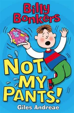 Andreae, G: Billy Bonkers: Not My Pants! de Andreae Giles