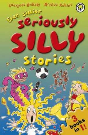 Even Sillier Seriously Silly Stories! de Laurence Anholt