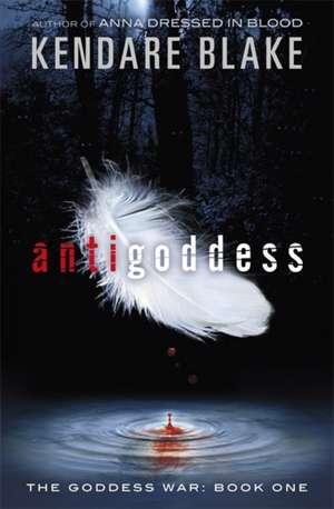 The Goddess War: Antigoddess de Kendare Blake