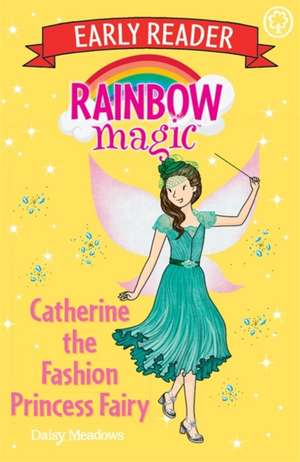 Rainbow Magic Early Reader: Catherine the Fashion Princess Fairy de Daisy Meadows