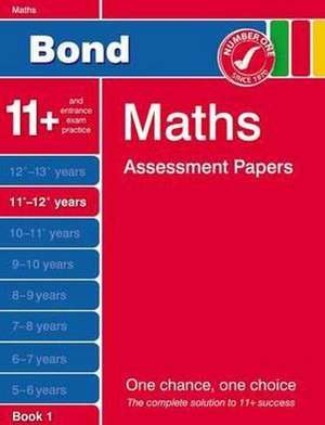 Bond, J: Bond Maths Assessment Papers 11+-12+ Years Book 1