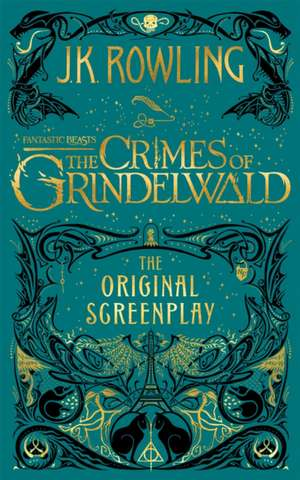 Fantastic Beasts: The Crimes of Grindelwald - The Original Screenplay de J. K. Rowling