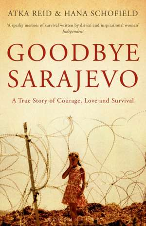Goodbye Sarajevo: A True Story of Courage, Love and Survival de Atka Reid