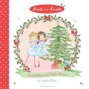 Amelie and Nanette: Snowflakes and Fairy Wishes de Sophie Tilley