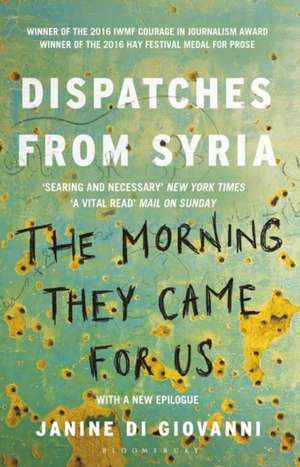 The Morning They Came for Us: Dispatches from Syria de Janine di Giovanni