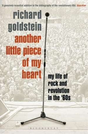 Another Little Piece of My Heart: My Life of Rock and Revolution in the '60s de Richard Goldstein