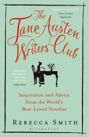 The Jane Austen Writers' Club: Inspiration and Advice from the World's Best-loved Novelist de Rebecca Smith