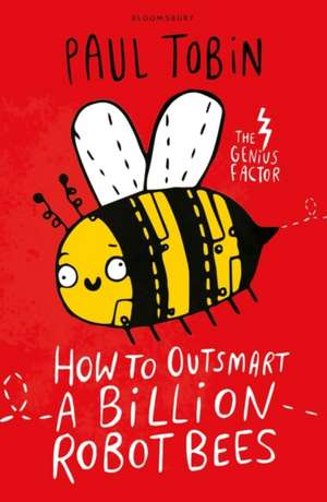 How to Outsmart a Billion Robot Bees de Paul Tobin