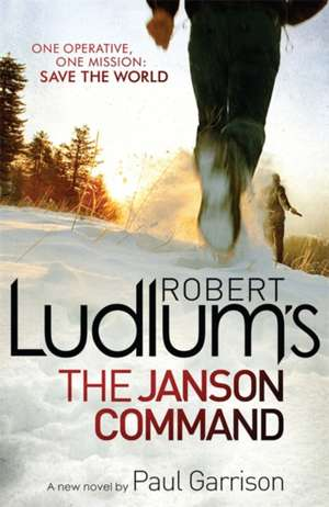 Ludlum, R: Robert Ludlum's The Janson Command de Paul Garrison