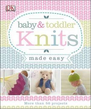 Baby & Toddler Knits Made Easy de DK