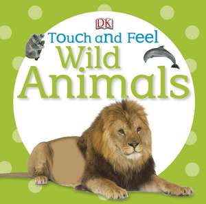 Touch and Feel Wild Animals de DK