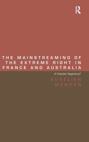 The Mainstreaming of the Extreme Right in France and Australia: A Populist Hegemony? de Aurelien Mondon