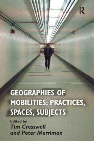 Cresswell, T: Geographies of Mobilities: Practices, Spaces,